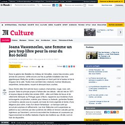 Joana Vasconcelos, artiste trop libre pour Versailles