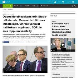 Oppositio oikeuskanslerin Stubb-ratkaisusta: Vasemmistoliitossa ihmetellään, ...