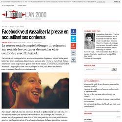 Facebook veut vassaliser la presse en accueillant ses contenus