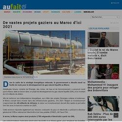 De vastes projets gaziers au Maroc d'ici 2021