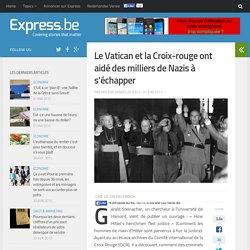 Le Vatican et la Croix-rouge ont aidé des milliers de Nazis à s'échapp...