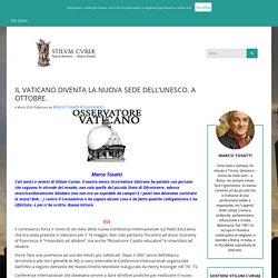 IL VATICANO DIVENTA LA NUOVA SEDE DELL'UNESCO. A OTTOBRE.