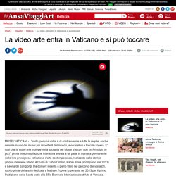 La video arte entra in Vaticano e si può toccare - Bellezza