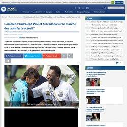 Combien vaudraient Pelé et Maradona sur le marché des transferts actuel?