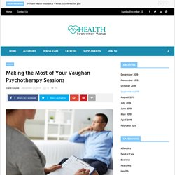 Making the Most of Your Vaughan Psychotherapy Sessions - healthinformationworld