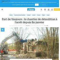Fort de Vaujours : le chantier de démolition à l'arrêt depuis fin janvier - Le Parisien