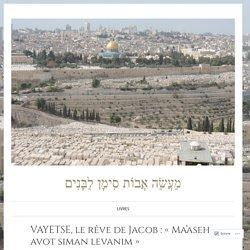 VAYETSE, le rêve de Jacob : «Ma'aseh avot siman levanim» – מַעֲשֵׂה אֲבוֹת סִימָן לַבָּנִים
