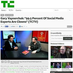 "Gary Vaynerchuk: ""99.5 Percent Of Social Media Experts Are Clowns"" (TCTV)"