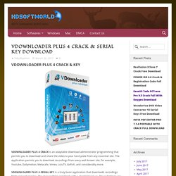 VDOWNLOADER PLUS 4 CRACK & SERIAL KEY DOWNLOAD