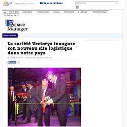 La société Vectorys inaugure son nouveau site logistique dans notre pays