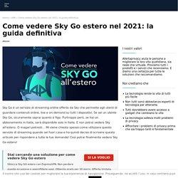 Come vedere Sky Go estero? La nostra soluzione