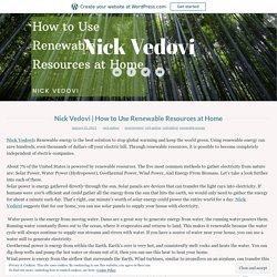 How to Use Renewable Resources at Home – Nick Vedovi