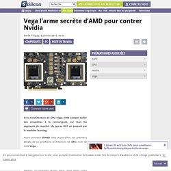 Vega l'arme secrète d'AMD pour contrer Nvidia