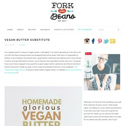 Vegan Butter Substitute - Fork and Beans