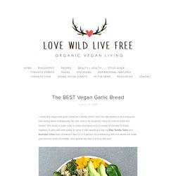 The BEST Vegan Garlic Bread — LoveWildLiveFree