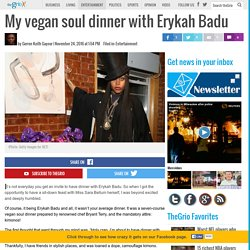 My vegan soul dinner with Erykah Badu