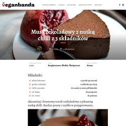 Mus czekoladowy z nutką chilli z 3 składników - VeganbandaVeganbanda