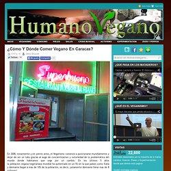 ¿Cómo Y Dónde Comer Vegano En Caracas? ~ HumanoVegano