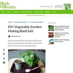 DIY Vegetable Garden: Making Basil Salt - Birds and Blooms