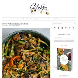 Smoky Summer Vegetable Tangle - Golubka Kitchen
