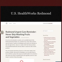 Redmond Urgent Care Reminder: Never Skip Washing Fruits and Vegetables