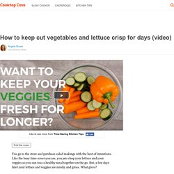 How to keep cut vegetables and lettuce crisp for days (video)