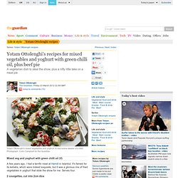 Mixed vegetables and yoghurt with green chilli oil recipe, plus beef pie | Yotam Ottolenghi