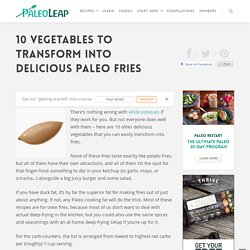 10 Vegetables to Transform into Delicious Paleo Fries