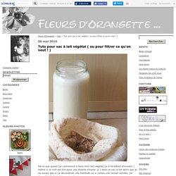 Tuto pour sac à lait végétal ( ou pour filtrer ce qu'on veut ! ) - Fleurs d'Orangette