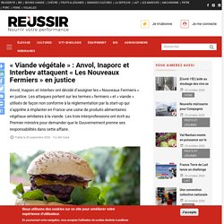 REUSSIR 30/09/20 « Viande végétale » : Anvol, Inaporc et Interbev attaquent « Les Nouveaux Fermiers » en justice