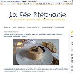 """La Fée Stéphanie: Terrine de Noël végétale ou """"Tofoie"""" pour des fêtes sans souffrance animale! Recette de Sébastien Kardinal"""