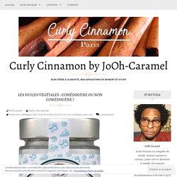 Les Huiles végétales : Comédogène ou non comédogène ? – Curly Cinnamon by JoOh-Caramel