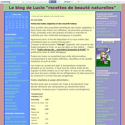 """Vertus des huiles végétales et des macérât huileux - Le blog de Lucie """"recettes de beauté naturelles"""""""