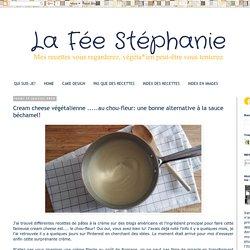 La Fée Stéphanie: Cream cheese végétalienne .....au chou-fleur: une bonne alternative à la sauce béchamel!