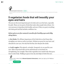 5 vegetarian foods that will beautify your eyes and hairs