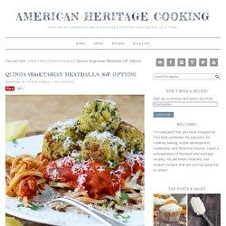 Quinoa Vegetarian Meatballs {GF} - American Heritage Cooking