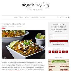 Vegetarian Mexican Fideos - No Gojis No Glory