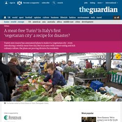 A meat-free Turin? Is Italy's first 'vegetarian city' a recipe for disaster?
