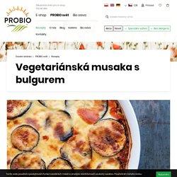 Vegetariánská musaka s bulgurem - PROBIO