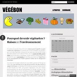 Pourquoi devenir végétarien ? Raison 1 : l'environnement « Végébon