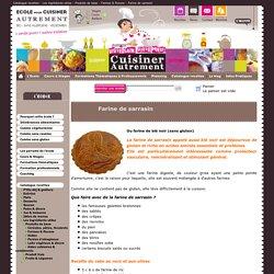 Farine de sarrasin Ecole de cuisine Végétarienne Cuisine sans gluten et sans caséine Cuisiner Autrement