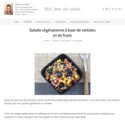 Salade végétarienne à base de céréales et de fruits - Paris dans ma cuisine...