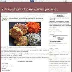 Galettes de céréales au millet et pois chiche - sans gluten - Cuisine végétarienne, bio, souvent locale et gourmande