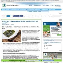 Les végétariens sont à risque de carence en vitamine B12- Vrai