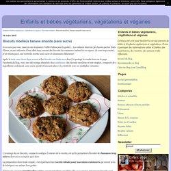 Biscuits moelleux banane amande (sans sucre) - Enfants et bébés végétariens, végétaliens et véganes
