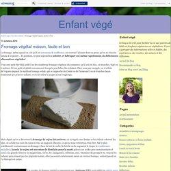 Fromage végétal maison, facile et bon - Enfants et bébés végétariens, végétaliens et vegans