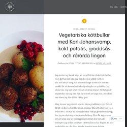 Vegetariska köttbullar med Karl-Johansvamp, kokt potatis, gräddsås och rårörda lingon – Tuvessonskan