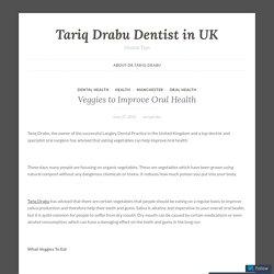 Veggies to Improve Oral Health – Tariq Drabu Dentist in UK
