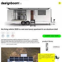 the living vehicle 2020 is a net-zero luxury apartment in an aluminum shell