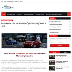 Latest Vehicle Sales and Automotive Digital Marketing Trends in 2019